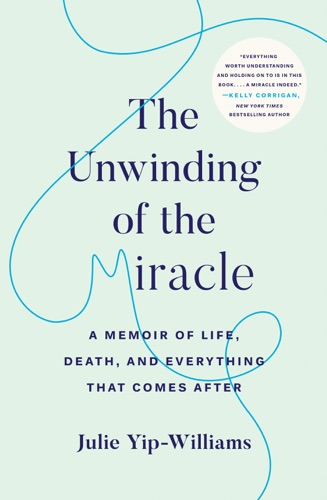 The Unwinding of the Miracle - Julie Yip-Williams - Julie Yip-Williams