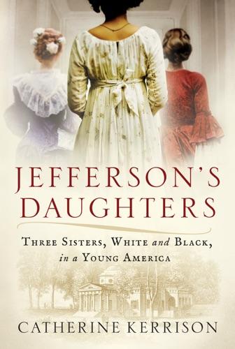Catherine Kerrison - Jefferson's Daughters