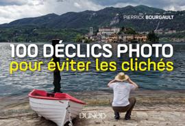 100 déclics photo pour éviter les clichés