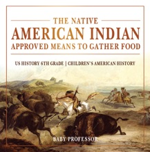 The Native American Indian Approved Means to Gather Food - US History 6th Grade  Children's American History