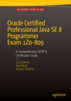 Oracle Certified Professional Java SE 8 Programmer Exam 1Z0-809 A Comprehensive OCPJP 8 Certification Guide