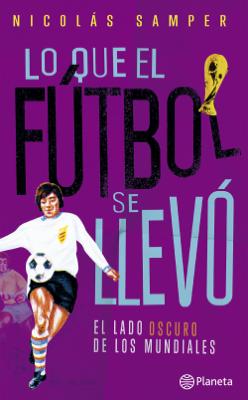 Lo que el fútbol se llevó - Nicolás Samper Camargo book