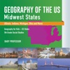 Geography Of The US - Midwest States Illinois Indiana Michigan Ohio And More  Geography For Kids - US States  5th Grade Social Studies