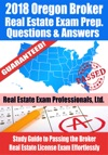 2018 Oregon Broker Real Estate Exam Prep Questions Answers  Explanations Study Guide To Passing The Broker Real Estate License Exam Effortlessly