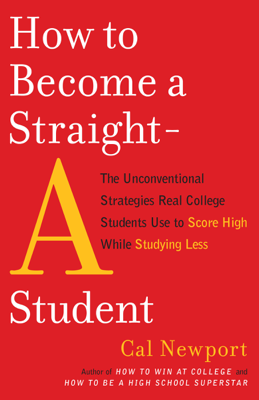 How to Become a Straight-A Student - Cal Newport book