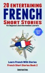20 Entertaining French Short Stories For Beginners And Intermediate Learners Learn French With Stories French Short Stories Book 2 French Edition