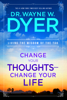 Wayne W. Dyer, Dr. - Change Your Thoughts, Change Your Life artwork