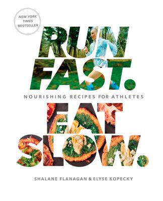 Run Fast. Eat Slow. - Shalane Flanagan & Elyse Kopecky book
