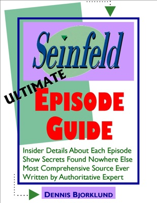 Seinfeld Ultimate Episode Guide: Insider Details About Each Episode, Show Secrets Found Nowhere Else, Most Comprehensive Source Ever, Written By Authoritative Expert