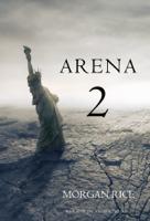 Morgan Rice - Arena 2 (Book #2 of the Survival Trilogy) artwork