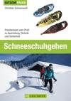 Outdoor Praxis Schneeschuhgehen Praxiswissen Zu Technik Ausrstung Und Sicherheit Am Berg Bruckmann