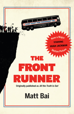 The Front Runner (All the Truth Is Out Movie Tie-in) - Matt Bai book