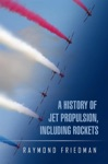 A History Of Jet Propulsion Including Rockets