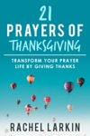 21 Prayers Of Thanksgiving Transform Your Prayer Life By Giving Thanks