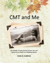 CMT And Me An Intimate 75-year Journey Of Love Loss And Refusal To Surrender To A Disabling Disease