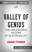 Valley of Genius: The Uncensored History of Silicon Valley by Adam Fisher: Conversation Starters