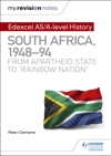 My Revision Notes Edexcel ASA-level History South Africa 194894 From Apartheid State To Rainbow Nation