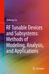 RF Tunable Devices And Subsystems Methods Of Modeling Analysis And Applications