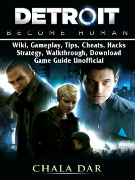 Detroit Become Human, Wiki, Gameplay, Tips, Cheats, Hacks, Strategy,  Walkthrough, Download, Game Guide Unofficial
