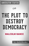 The Plot To Destroy Democracy How Putins Spies Are Winning Control Of America And Dismantling The West By Malcolm Nance Conversation Starters
