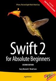 Swift 2 for Absolute Beginners - Gary Bennett & Brad Lees