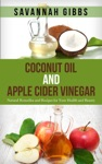 Coconut Oil And Apple Cider Vinegar Natural Remedies And Recipes For Your Health And Beauty