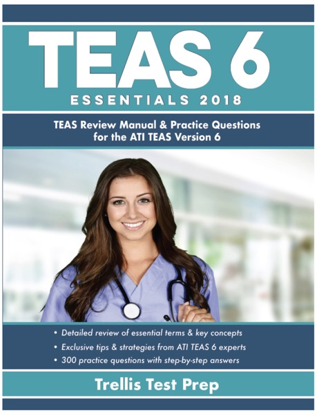 ATI TEAS 6 Essentials 2018: TEAS Review Manual and Practice Questions for the ATI TEAS Version 6