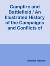 Campfire And Battlefield  An Illustrated History Of The Campaigns And Conflicts Of The Great Civil War
