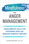 Mindfulness For Anger Management Transformative Skills For Overcoming Anger And Managing Powerful Emotions