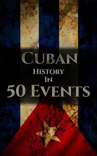 Henry Freeman - The History of Cuba in 50 Events