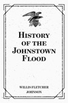History Of The Johnstown Flood