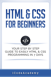 HTML & CSS For Beginners: Your Step by Step Guide to Easily HTML & CSS Programming in 7 Days Copertina del libro