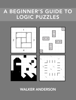 Walker Anderson - A Beginner's Guide to Logic Puzzles  artwork