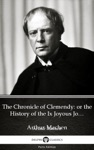 The Chronicle Of Clemendy Or The History Of The Ix Joyous Journeys Carbonnek By Arthur Machen - Delphi Classics Illustrated