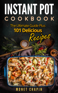 Instant Pot Cookbook: The Ultimate Guide Plus 101 Delicious Recipes Book Review
