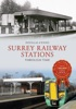 Surrey Railway Stations Through Time