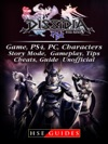 Dissidia Final Fantasy NT Game PS4 PC Characters Story Mode Gameplay Tips Cheats Guide Unofficial