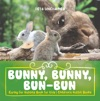Bunny Bunny Bun-Bun - Caring For Rabbits Book For Kids  Childrens Rabbit Books