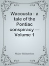 Wacousta  A Tale Of The Pontiac Conspiracy  Volume 1