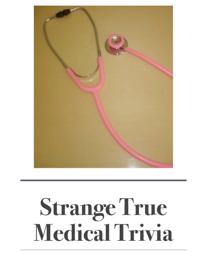 Strange True Medical Trivia