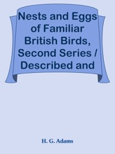 Nests and Eggs of Familiar British Birds, Second Series / Described and Illustrated; with an Account of the Haunts and Habits of the Feathered Architects, and their Times and Modes of Building