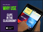 Why use Clips in the Classroom?