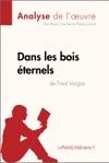 Dans Les Bois Ternels De Fred Vargas Analyse De Loeuvre