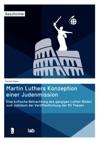 Martin Luthers Konzeption Einer Judenmission Eine Kritische Betrachtung Des Gngigen Luther-Bildes Zum Jubilum Der Verffentlichung Der 95 Thesen