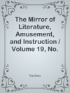 The Mirror Of Literature Amusement And Instruction  Volume 19 No 552 June 16 1832