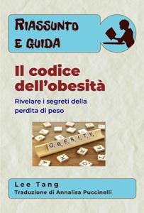Riassunto E Guida – Il Codice Dell'Obesità: Rivelare I Segreti Della Perdita Di Peso Book Cover
