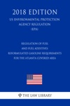 Regulation Of Fuel And Fuel Additives - Reformulated Gasoline Requirements For The Atlanta Covered Area US Environmental Protection Agency Regulation EPA 2018 Edition