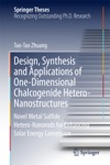 Design Synthesis And Applications Of One-Dimensional Chalcogenide Hetero-Nanostructures