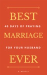 Best Marriage Ever 40 Days Of Praying For Your Husband
