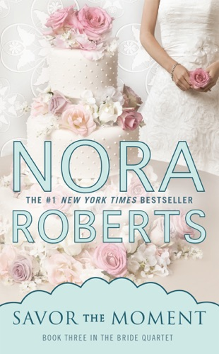 Nora Roberts - Savor the Moment